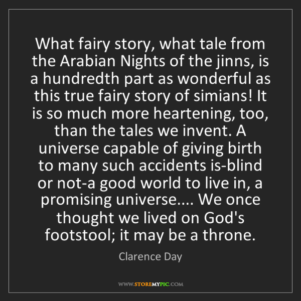 Clarence Day: What fairy story, what tale from the Arabian Nights of...