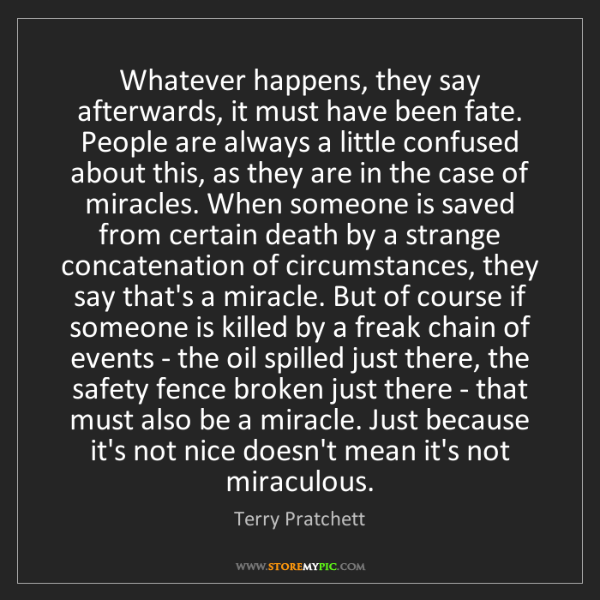 Terry Pratchett: Whatever happens, they say afterwards, it must have been...