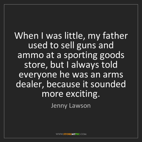 Jenny Lawson: When I was little, my father used to sell guns and ammo...
