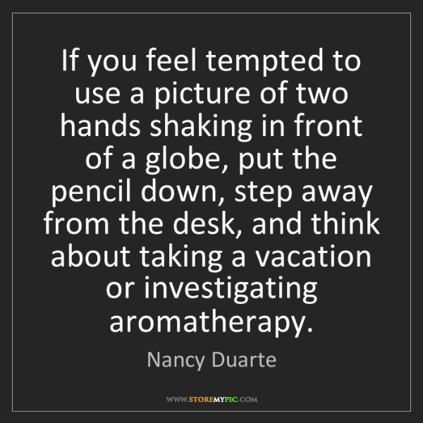 Nancy Duarte: If you feel tempted to use a picture of two hands shaking...