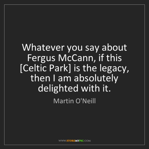 Martin O'Neill: Whatever you say about Fergus McCann, if this [Celtic...