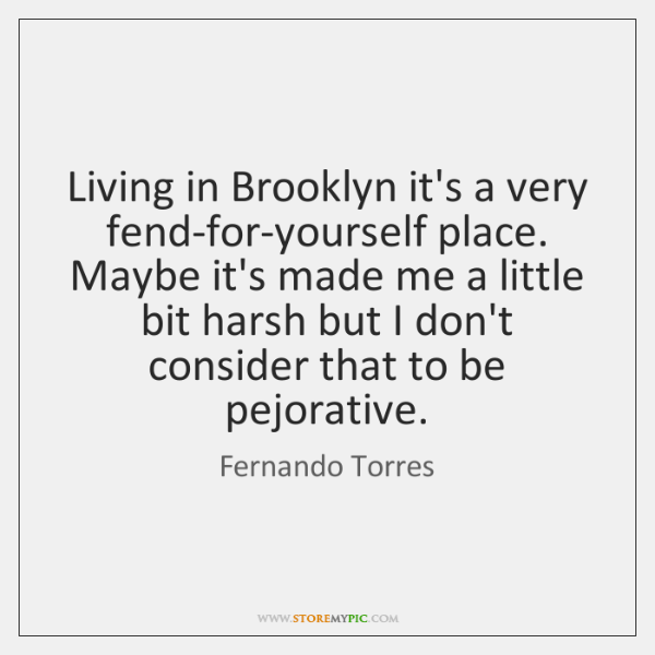 Living In Brooklyn Its A Very Fend For Yourself Place Maybe Its