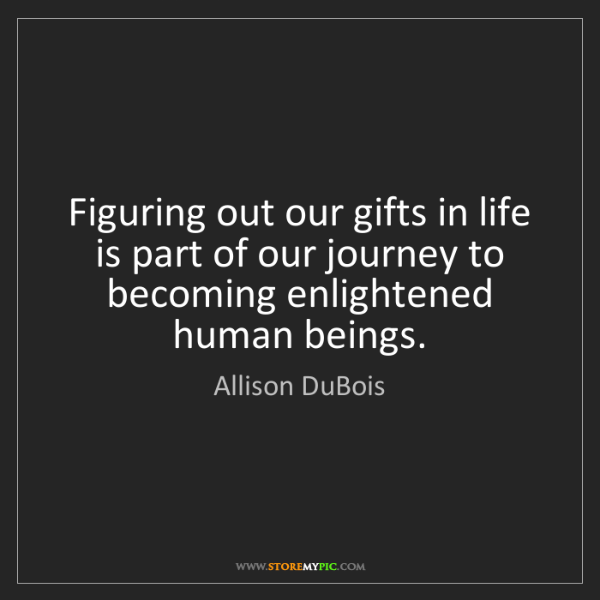 Allison DuBois: Figuring out our gifts in life is part of our journey...