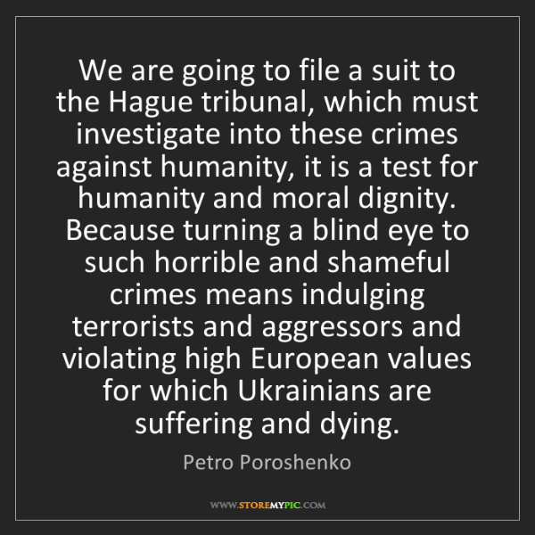 Petro Poroshenko: We are going to file a suit to the Hague tribunal, which...