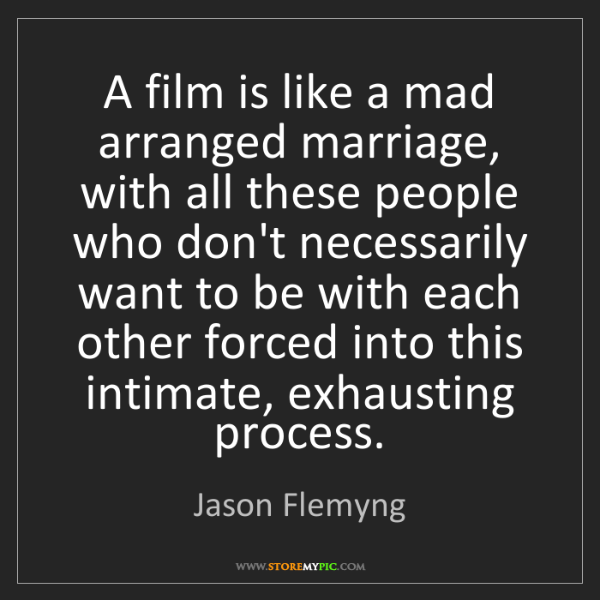 Jason Flemyng: A film is like a mad arranged marriage, with all these...