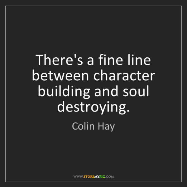 Colin Hay: There's a fine line between character building and soul...