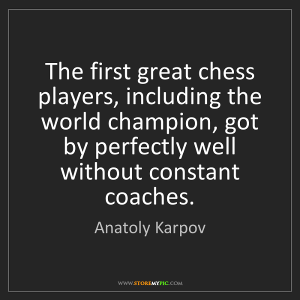 Anatoly Karpov: The first great chess players, including the world champion,...