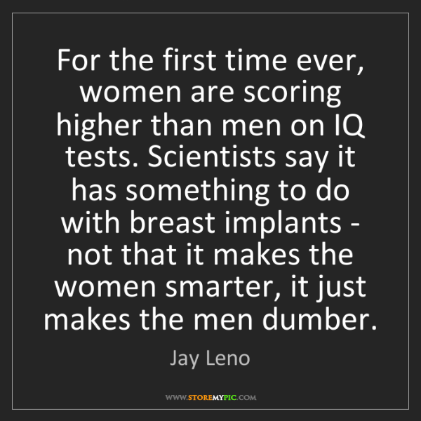 Jay Leno: For the first time ever, women are scoring higher than...