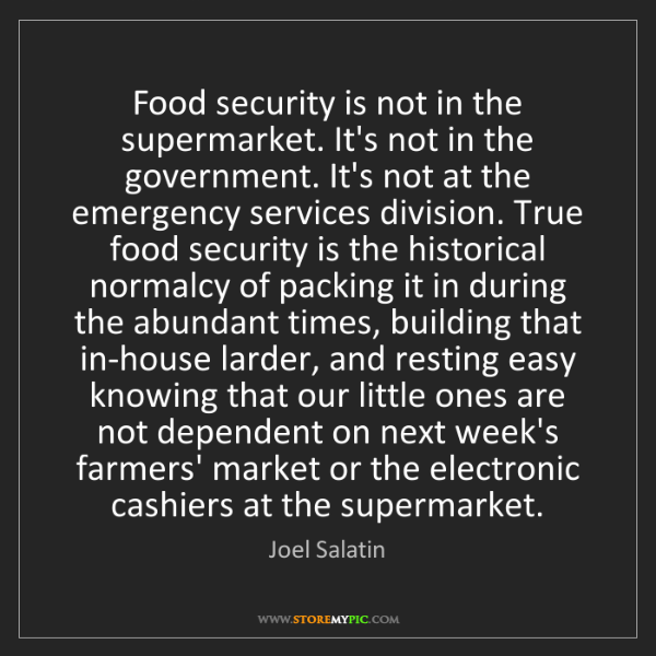 Joel Salatin: Food security is not in the supermarket. It's not in...