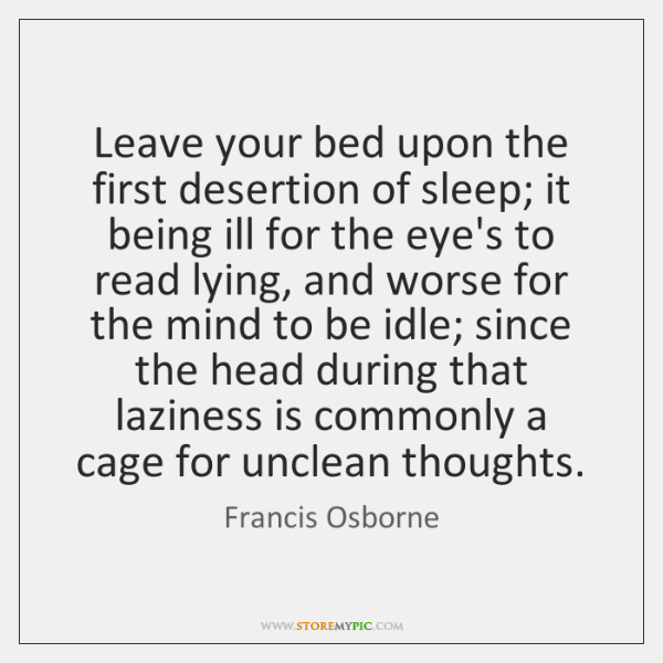 Leave your bed upon the first desertion of sleep; it being ill ...
