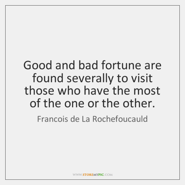 Good and bad fortune are found severally to visit those who have ...