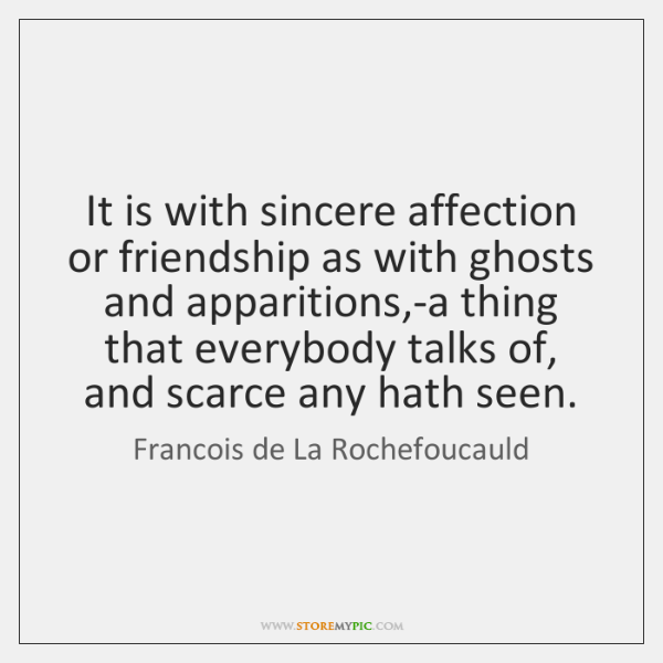 It is with sincere affection or friendship as with ghosts and apparitions,...