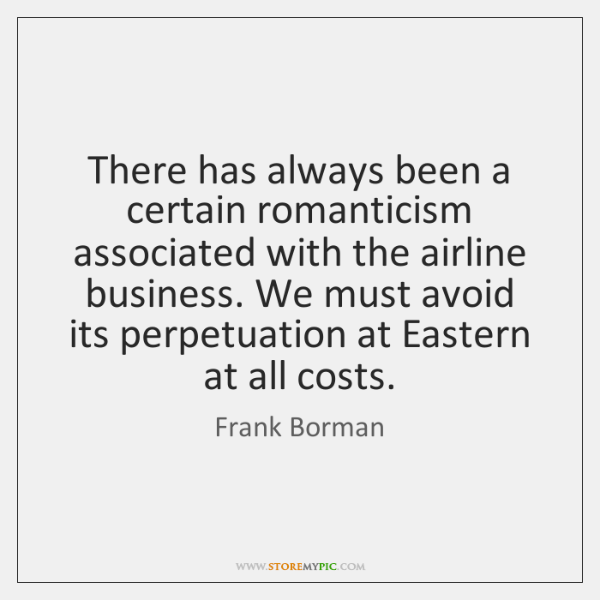 There has always been a certain romanticism associated with the airline business. ...