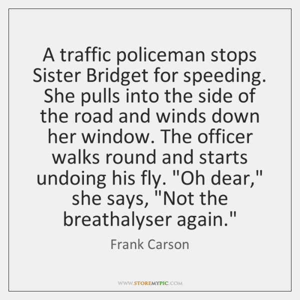 A traffic policeman stops Sister Bridget for speeding. She pulls into the ...
