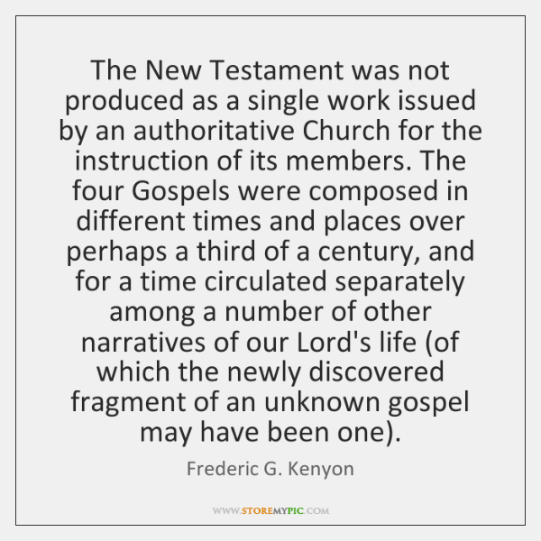 The New Testament was not produced as a single work issued by ...