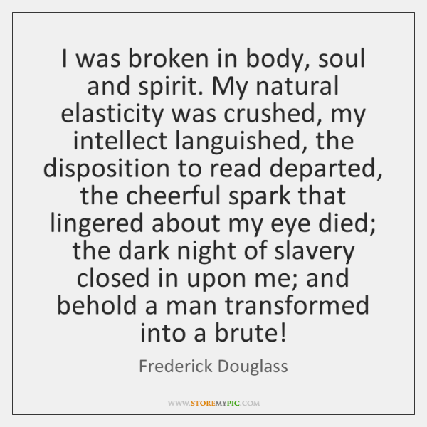 I was broken in body, soul and spirit. My natural elasticity was ...