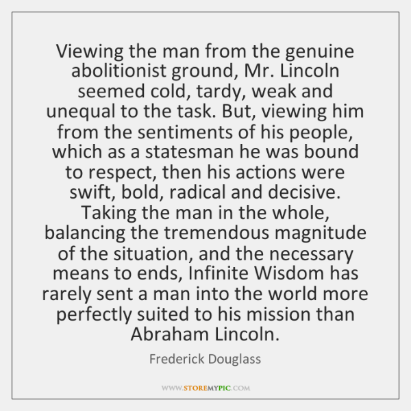 Viewing the man from the genuine abolitionist ground, Mr. Lincoln seemed cold, ...