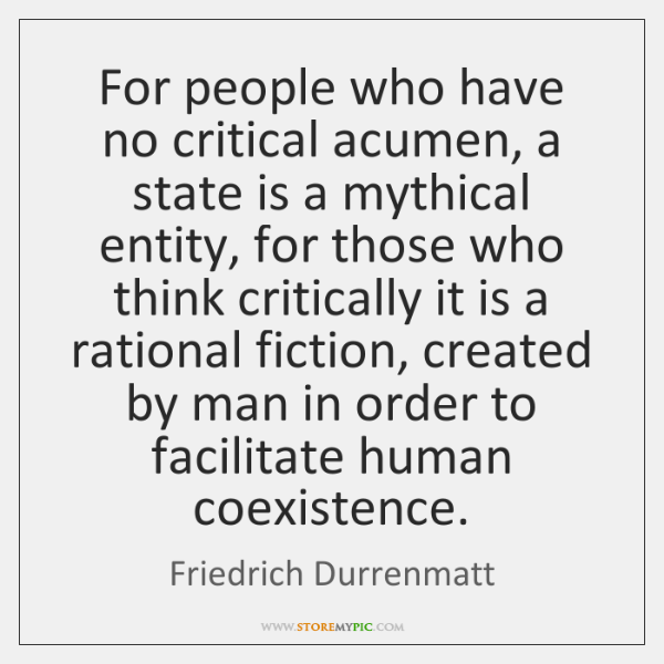 For people who have no critical acumen, a state is a mythical ...