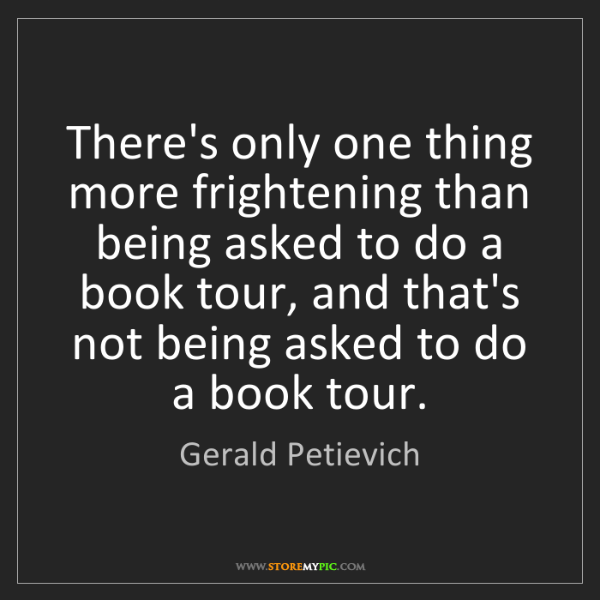 Gerald Petievich: There's only one thing more frightening than being asked...