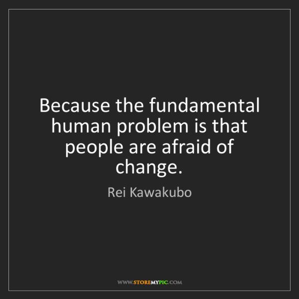 Rei Kawakubo: Because the fundamental human problem is that people...