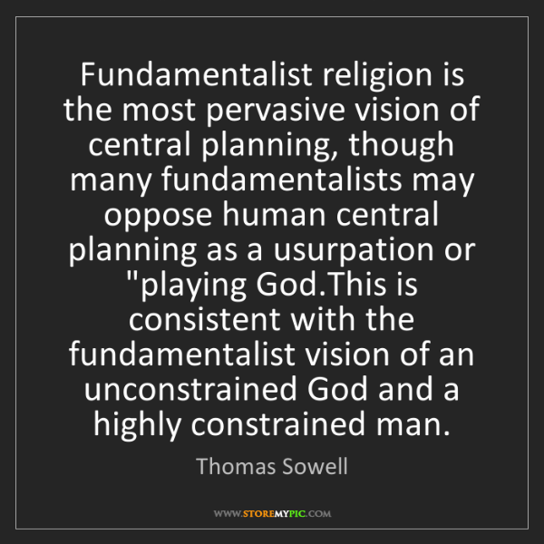 Thomas Sowell: Fundamentalist religion is the most pervasive vision...