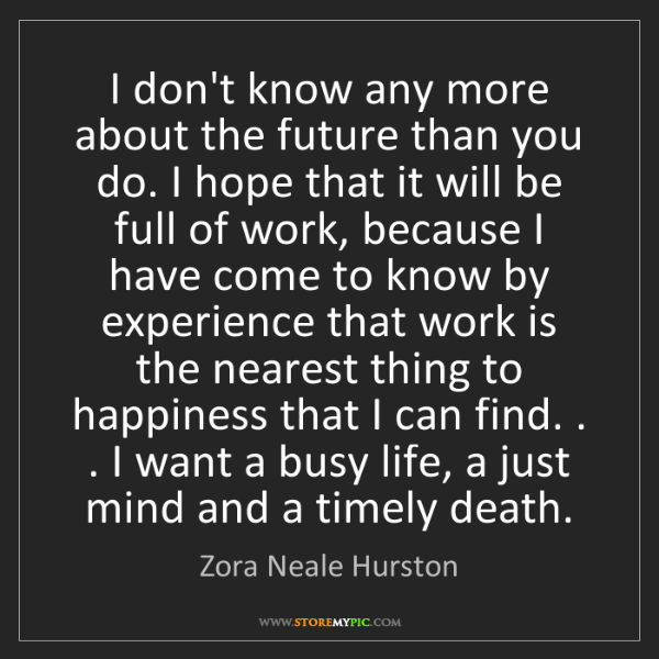 Zora Neale Hurston: I don't know any more about the future than you do. I...