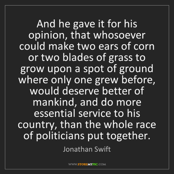 Jonathan Swift: And he gave it for his opinion, that whosoever could...