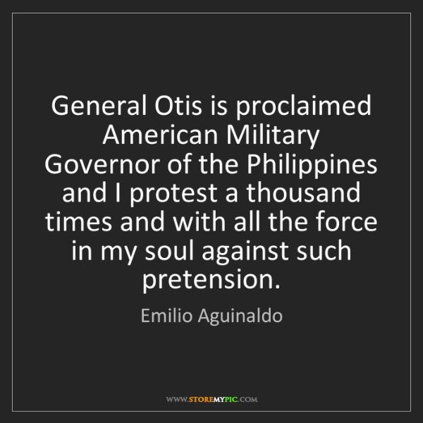 Emilio Aguinaldo: General Otis is proclaimed American Military Governor...