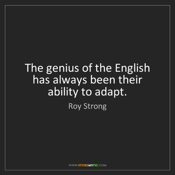 Roy Strong: The genius of the English has always been their ability...