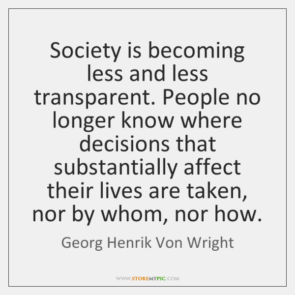 Society is becoming less and less transparent. People no longer know where ...