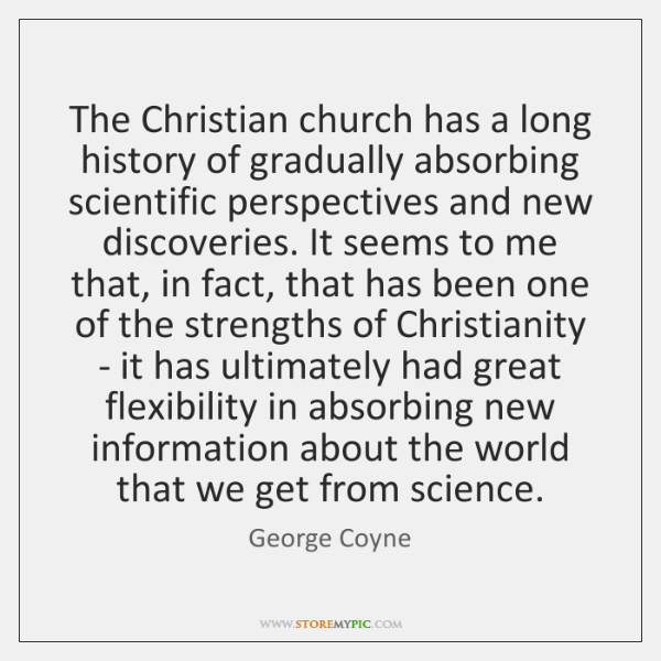 The Christian church has a long history of gradually absorbing scientific perspectives ...