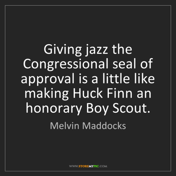 Melvin Maddocks: Giving jazz the Congressional seal of approval is a little...
