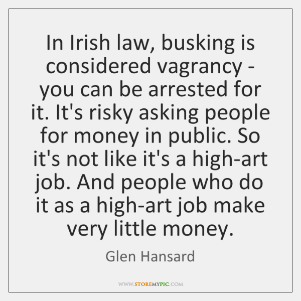 In Irish law, busking is considered vagrancy - you can be arrested ...