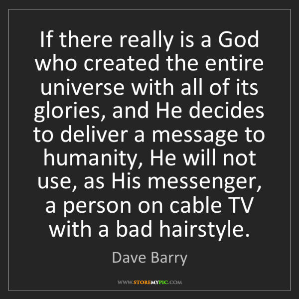 Dave Barry: If there really is a God who created the entire universe...