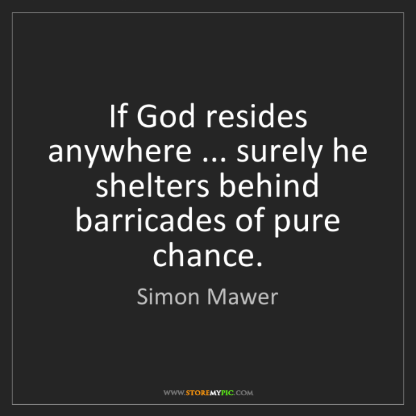 Simon Mawer: If God resides anywhere ... surely he shelters behind...