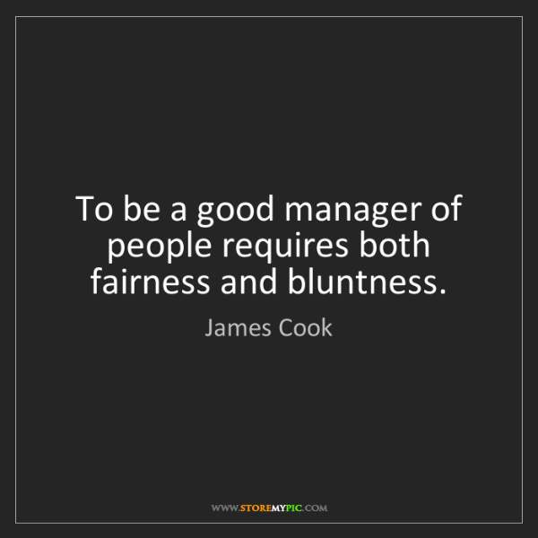 James Cook: To be a good manager of people requires both fairness...