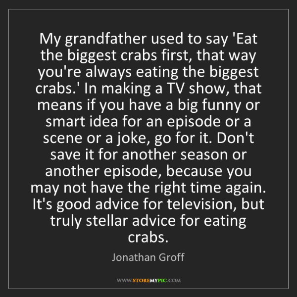 Jonathan Groff: My grandfather used to say 'Eat the biggest crabs first,...
