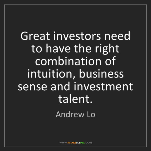 Andrew Lo: Great investors need to have the right combination of...
