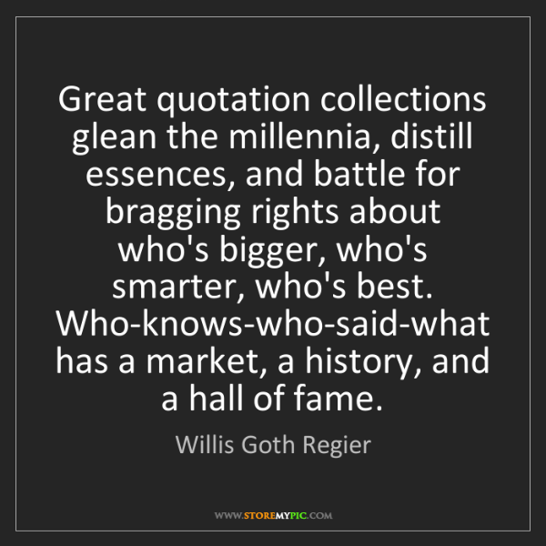 Willis Goth Regier: Great quotation collections glean the millennia, distill...