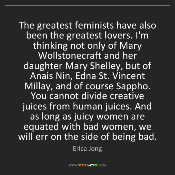 Erica Jong: The greatest feminists have also been the greatest lovers....