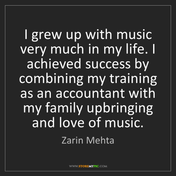 Zarin Mehta: I grew up with music very much in my life. I achieved...