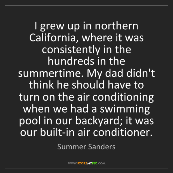 Summer Sanders: I grew up in northern California, where it was consistently...