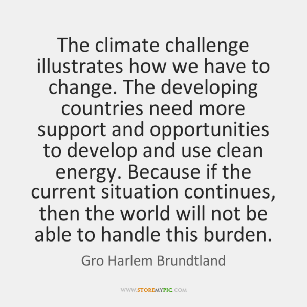 The climate challenge illustrates how we have to change. The developing countries ...