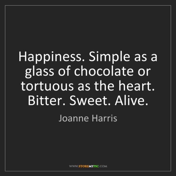 Joanne Harris: Happiness. Simple as a glass of chocolate or tortuous...