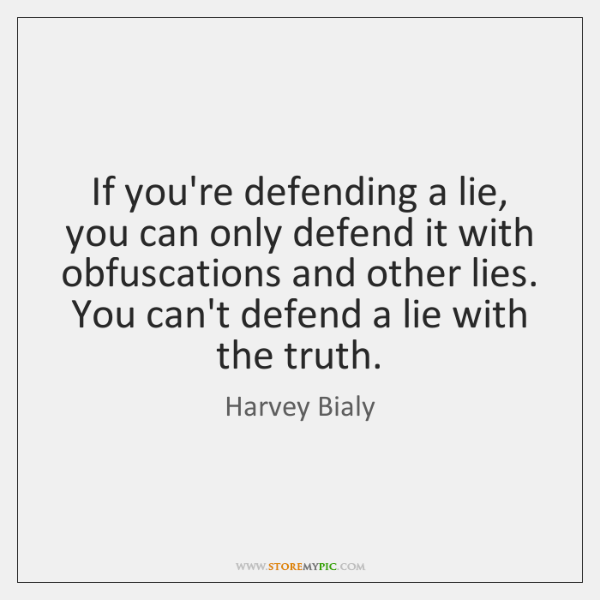 If you're defending a lie, you can only defend it with obfuscations ...
