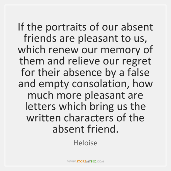 If the portraits of our absent friends are pleasant to us, which ...