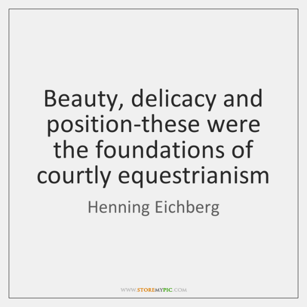Beauty, delicacy and position-these were the foundations of courtly equestrianism