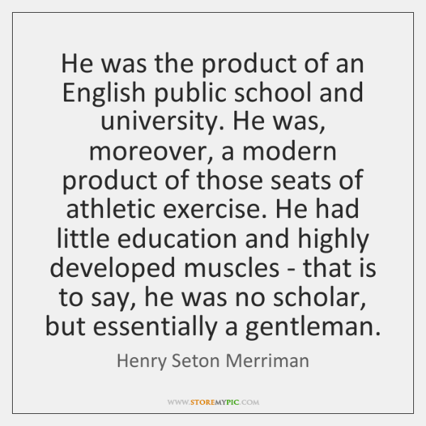 He was the product of an English public school and university. He ...