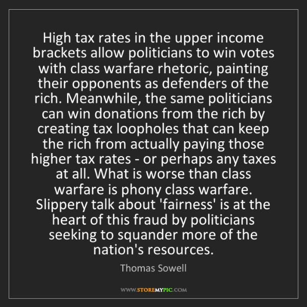 Thomas Sowell: High tax rates in the upper income brackets allow politicians...