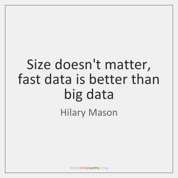 Size doesn't matter, fast data is better than big data